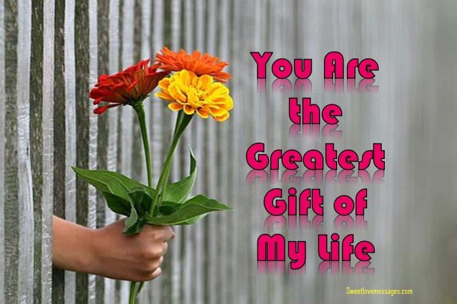 You Are the Greatest Gift of My Life Quotes